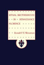 Ritual Brotherhood In Renaissance Florence Book PDF