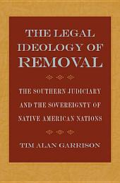 The Legal Ideology of Removal: The Southern Judiciary and the Sovereignty of Native American Nations