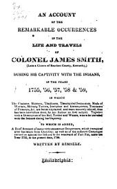 An account of the remarkable occurrences in the life and travels of Colonel James Smith: (late a citizen of Bourbon County, Kentucky) during his captivity with the Indians in the years 1755, '56, '57, '58 & '59