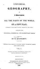 Universal Geography: Or A Description of All Parts of the World, on a New Plan, According to the Great Natural Divisions of the Globe, Volume 1