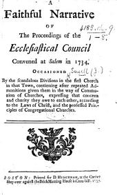A Faithful Narrative of the proceedings of the Ecclesiastical Council convened at Salem in 1734. Occasioned by the ... divisions in the first church in that town, etc. [By J. S., T. Prince, and others.]
