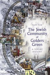 Jewish Community of Golders Green: A Social History