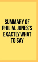 Summary of Phil M  Jones s Exactly What to Say
