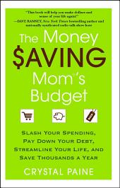 The Money Saving Mom's Budget: Slash Your Spending, Pay Down Your Debt, Streamline Your Life, and Save Thousands a Year