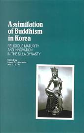 Assimilation of Buddhism in Korea: Religious Maturity and Innovation in the Silla Dynasty