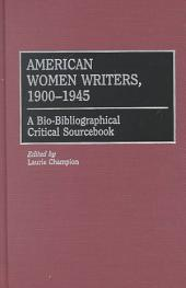 American Women Writers, 1900-1945: A Bio-bibliographical Critical Sourcebook