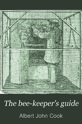 The Bee-keeper's Guide: Or Manual of the Apiary