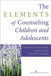 The Elements of Counseling Children and Adolescents Book