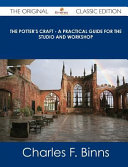 The Potter s Craft   a Practical Guide for the Studio and Workshop   the Original Classic Edition PDF