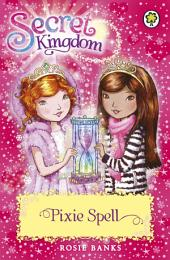 Secret Kingdom: Pixie Spell: Book 34