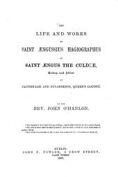 The Life and Works of Saint Aengussius Hagiographus: Or Saint Aengus the Culdee, Bishop and Abbot at Clonenagh and Dysartenos, Queen's County