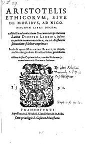 Ethicorum, sive de moribus ad Nicomachum libri decem. Adjecta ad contextum graecum interpretatione latina Dionysii Lambini, sed interpolata ... studio et opera Matthiae Bergii (etc.)