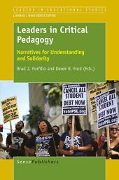 Leaders in Critical Pedagogy: Narratives for Understanding and Solidarity