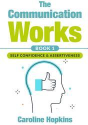 The Communication Works Book 1 Self Communication Assertiveness Book PDF