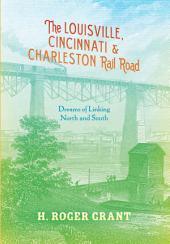 The Louisville, Cincinnati & Charleston Rail Road: Dreams of Linking North and South