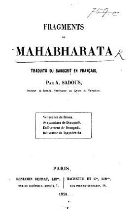Fragments du Mahabharata traduits du Sanscrit en Fran  ais par A  Sadous      Vengeance de Drona  Svayambara de Draupadi  Enl  vement de Draupadi  D  livrance de Djayadratha PDF