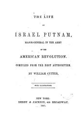 The life of Israel Putnam, major-general in the army of the American Revolution: Compiled from the best authorities