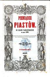 Pieniadze Piastów, od czasów najdawniejszych do roku 1300: Rozbiorem źródeł spółczesnych i wykopalisk, oraz porównaniem typów mennicznych objaśnione