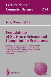 Foundation of Software Science and Computation Structures: Third International Conference, FOSSACS 2000 Held as Part of the Joint European Conferences on Theory and Practice of Software, ETAPS 2000 Berlin, Germany, March 25 - April 2, 2000 Proceedings