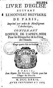 Livre d'eglise suivant le nouveau breviaire de Paris, imprimé par ordre de monseigneur l'archevêque, contenant l'office de l'aprés-midi pour les dimanches & les fêtes de l'année