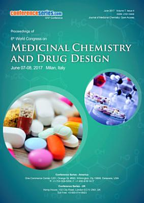 Proceedings of 6th World Congress on Medicinal Chemistry and Drug Design 2017