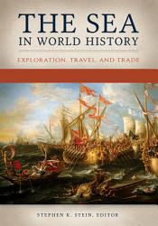 The Sea in World History  Exploration  Travel  and Trade  2 volumes  PDF