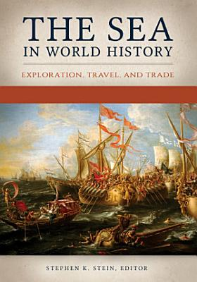 The Sea in World History  Exploration  Travel  and Trade  2 volumes