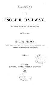 A History of the English Railway: Its Social Relations and Revelations. 1820-1845, Volume 2