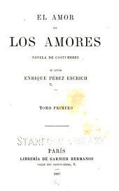 El amor de los amores: novela de costumbres, Volumen 1