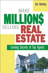 Make Million$ Selling Real Estate: Earning Secrets of Top Agents