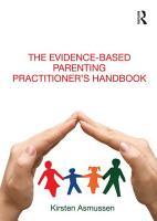 The Evidence based Parenting Practitioner   s Handbook PDF
