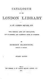 Catalogue of the London Library: With Preface, Laws and Regulations, List of Members, and Classified Index of Subjects