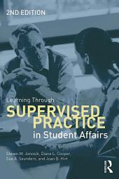 Learning Through Supervised Practice in Student Affairs: Edition 2