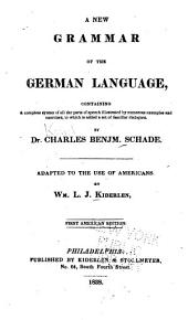 A New Grammar of the German Language: Containing a Complete Syntax of All Parts of Speech Illustrated by Numerous Examples and Exercises, to which is Added a Set of Familiar Dialogues