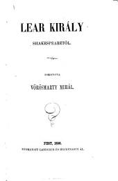 Lear Király Shakespearetől. Forditotta Vörösmarty M.