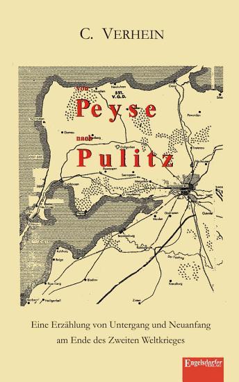 Von Peyse nach Pulitz  Eine Erz  hlung von Untergang und Neuanfang am Ende des Zweiten Weltkrieges PDF