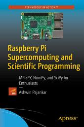 Raspberry Pi Supercomputing and Scientific Programming: MPI4PY, NumPy, and SciPy for Enthusiasts
