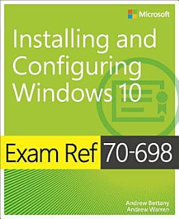 Exam Ref 70 698 Installing and Configuring Windows 10 Book