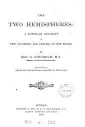 The Two Hemispheres: A Popular Account of the Countries and Peoples of the World
