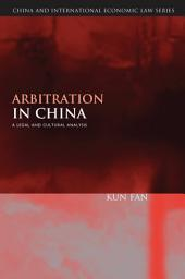 Arbitration in China: A Legal and Cultural Analysis