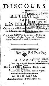 Discours de retraite pour les religieuses, ouvrage dédié aux Dames religieuses de l'Annonciade Céleste de S. Denis par M. l'abbé de Montis,...