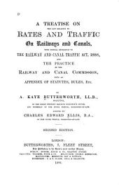 A Treatise on the Law Relating to Rates and Traffic on Railways and Canals: With Special Reference to the Railway and Canal Traffic Act, 1888, and the Practice of the Railroad and Canal Commission, with an Appendix of Statutes, Rules, Etc