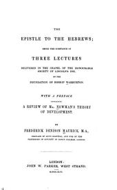 The Epistle to the Hebrews: Being the Substance of Three Lectures Delivered in the Chapel of the Honourable Society of Lincoln's Inn, on the Foundation of Bishop Warburton : with a Preface Containing a Review of Mr. Newman's Theory of Development