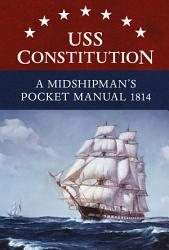 USS Constitution A Midshipman s Pocket Manual 1814 PDF