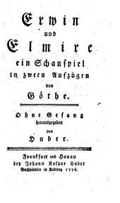 Erwin und Elmire, ein Schauspiel in 2 Aufz. Ohne Gesang hrsg. von Huber: Bände 84-85