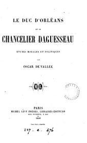 Le duc d'Orléans et le chancelier Daguesseau, études morales et politiques