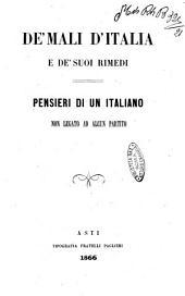 De' mali d'Italia e de' suoi rimedi pensieri di un italiano non legato ad alcun partito