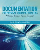 Documentation for Physical Therapist Practice  A Clinical Decision Making Approach PDF