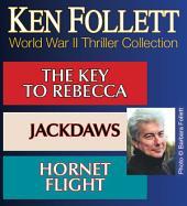 Ken Follett World War II Thriller Collection: The Key to Rebecca; Jackdaws; Hornet Flight