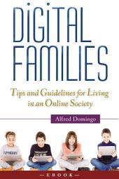 Digital Families: Tips & Guidelines for Living in an Online Society